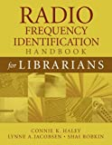 Radio Frequency Identification Handbook for Librarians, Connie K. Haley and Lynne A. Jacobsen, 1591583713
