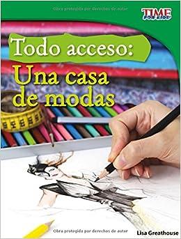Todo acceso /All Access: Una casa de modas (Time for Kids En Español, Level 3) (Spanish Edition): Lisa Greathouse: 9781515751748: Amazon.com: Books