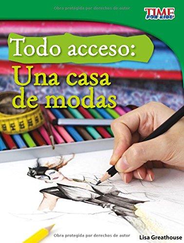 Todo acceso /All Access: Una casa de modas (Time for Kids En Español, Level 3) (Spanish Edition)
