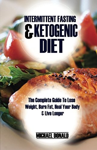 Random Fasting & Ketogenic Diet: The Complete Guide to Lose Weight, Burn Fat, Heal Your Body & Live Longer