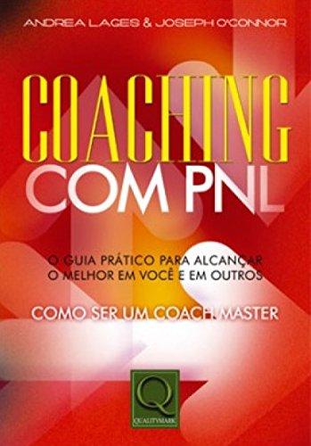 Coaching com PNL. Guia Prático Para Alcançar o Melhor em Você