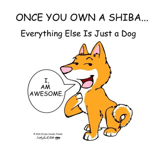 Once You Own a Shiba...: Everything Else is Just a Dog (Volume 1)