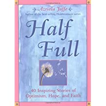 Half Full: 40 Inspiring Stories of Optimism, Hope, and Faith by Jaffe, Azriela (2003) Paperback