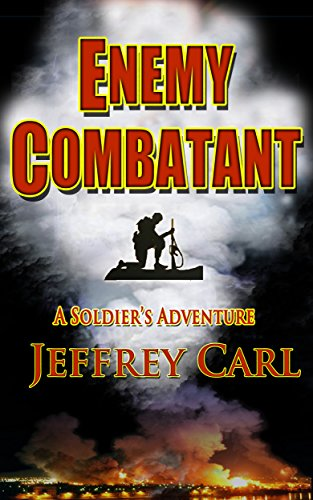 ENEMY COMBATANT: A Soldier's Adventure by [CARL, JEFFREY]