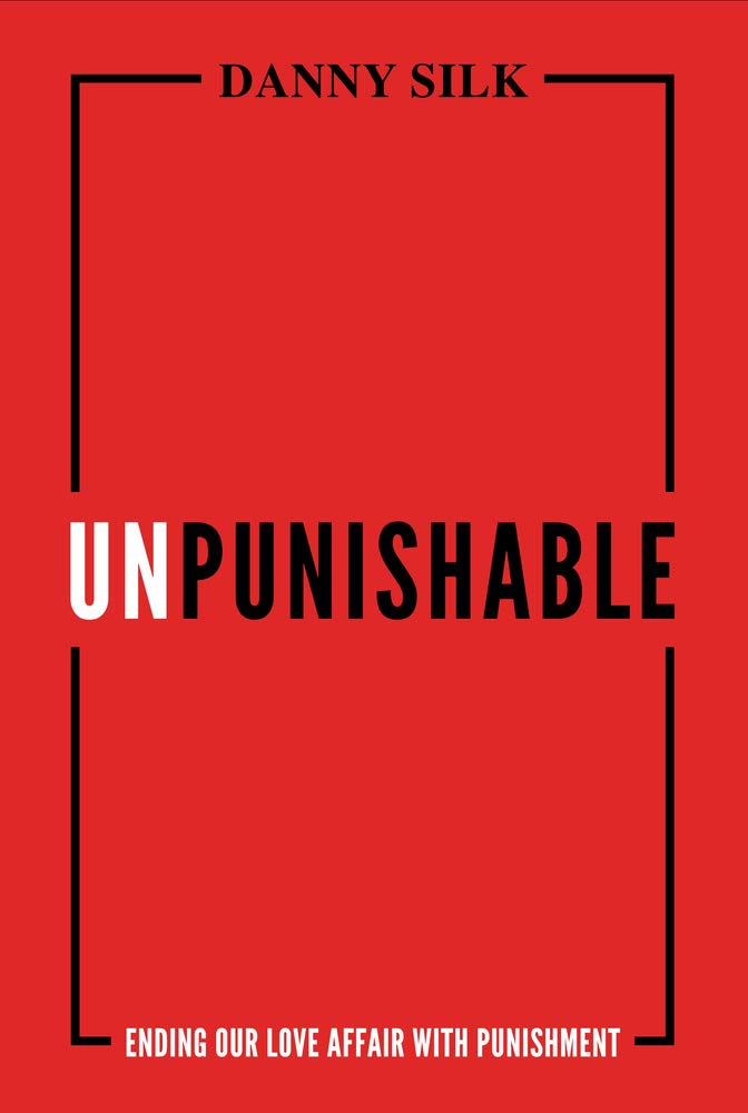 Unpunishable: Ending Our Love Affair with Punishment by Loving on Purpose