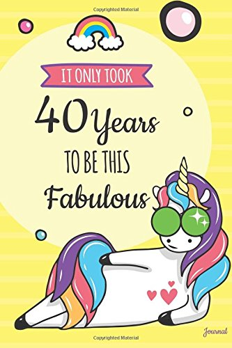 It Only Took 40 Years To Be This Fabulous Journal Blank Lined Funny Unicorn