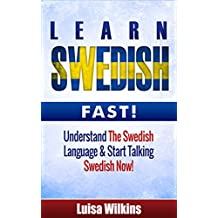 Swedish: Learn Swedish Fast. Understand The Swedish Language & Start Talking Swedish Now (Swedish Language, Travel Guide)
