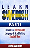 Swedish: Learn Swedish Fast. Understand The Swedish Language & Start Talking Swedish Now (Swedish Language, Travel Guide)
