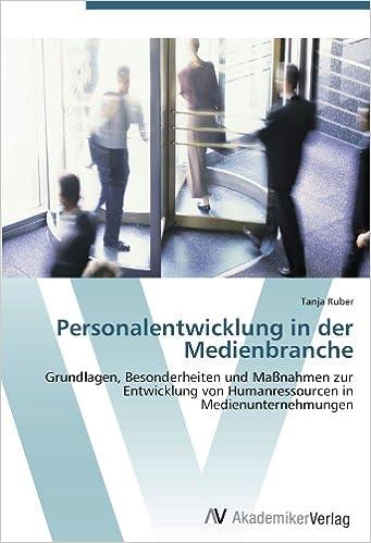 Book Personalentwicklung in der Medienbranche: Grundlagen, Besonderheiten und Maßnahmen zur Entwicklung von Humanressourcen in Medienunternehmungen (German Edition)