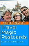 Travel Magic Postcards: Vignettes from the Walking Traveler