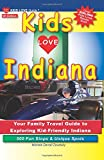KIDS LOVE INDIANA, 5th Edition: Your Family Travel Guide to Exploring Kid-Friendly Indiana. 500 Fun Stops & Unique Spots (Kids Love Travel Guides)