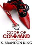 Code Of Command (A BDSM Erotic Romance Novella Trilogy, #1)