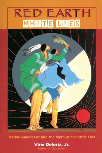 Red Earth, White Lies: Native Americans and the Myth of Scientific Fact by Vine Deloria Jr. (1997-08-19)