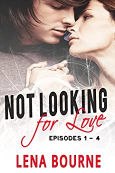 Not Looking for Love Boxed Set: Episodes 1 - 4 (New Adult Contemporary Romance Box Set) by [Bourne, Lena]