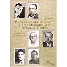 Wege zum sozialen Engagement in der romanischen Lyrik des 20. Jahrhunderts: Aragon – Éluard, Hernández – Celaya, Pavese – Scotellaro