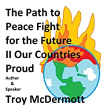 The Path to Peace: Fight for the Future II - Countries Proud Holy Audiobook by Troy McDermott Narrated by Troy McDermott