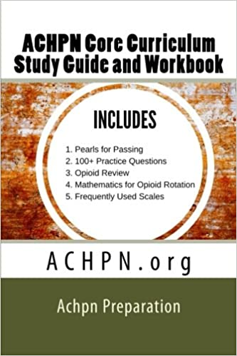 ACHPN Core Curriculum Study Guide and Work Book: Hospice ...