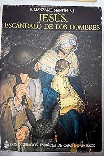 JESUS, ESCANDALO DE LOS HOMBRES Estudio documentado de los cuatro evangelios: Amazon.es: S J MANZANO MARTIN : Libros