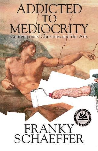 Addicted to Mediocrity (Revised Edition): Contemporary Christians and the Arts -