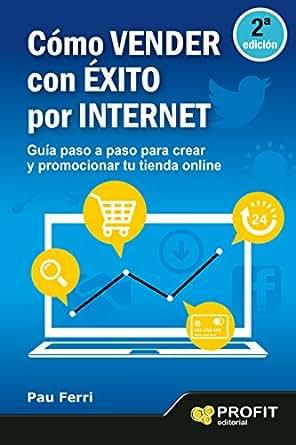 a3887f28041e Cómo vender con Éxito por Internet: Guía paso a paso para crear y  promocionar tu tienda online