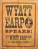 Wyatt Earp Speaks! Written by Wyatt Earp and Others