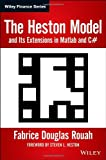 The Heston Model and Its Extensions in Matlab and C# + Website, Fabrice Douglas Rouah, 1118548256