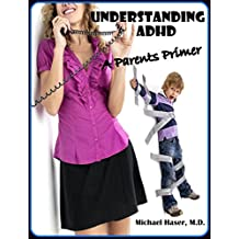 Understanding ADHD: A Parent's Primer (A Parent's Guide to Child Psychiatry Book 1)