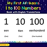 My First Afrikaans 1 to 100 Numbers Book with English Translations: Bilingual Early Learning & Easy Teaching Afrikaans Books for Kids (Teach & Learn ... words for Children) (Afrikaans Edition)