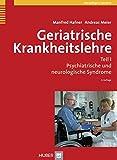 Geriatrische Krankheitslehre. Teil I: Psychiatrische und neurologische Syndrome