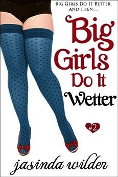 Big Girls Do It Wetter (Book 2) by [Wilder, Jasinda]