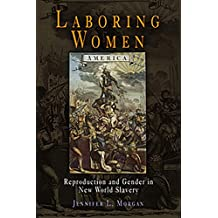 Laboring Women: Reproduction and Gender in New World Slavery