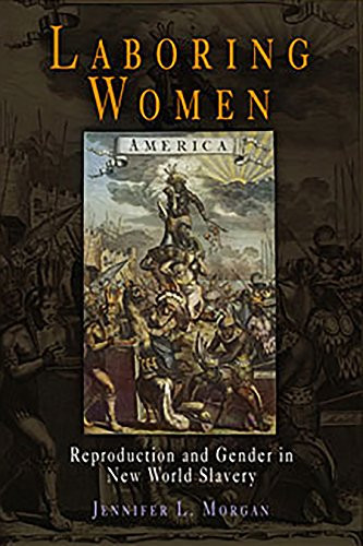 Laboring Women: Reproduction and Gender in New World Slavery (Early American Studies)