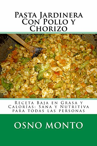 Pasta Jardinera Con Pollo y Chorizo: Receta Baja En Grasa y Calorías: Sana y