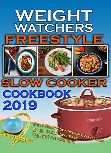 Weight Watchers Freestyle Slow Cooker Cookbook 2019: Tasty Slow Cook Weight Watchers Recipes That Give Fast Weight Loss Results (WW Freestyle Cookbook Series 1) by Nancy Huckabee