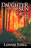 Daughter of the Sun, Lonnie Ezell, 1430312637