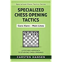 Specialized Chess Opening Tactics: Caro-Kann - Main Lines: A Focused Approach To Studying Chess Openings (Specialized Chess Tactics Book 2)