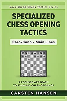 Specialized Chess Opening Tactics: Caro-Kann - Main Lines: A Focused Approach To Studying Chess Openings (Specialized Chess Tactics Book 2) by [Hansen, Carsten]
