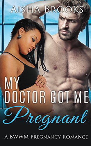 Search : My Doctor Got Me Pregnant (BWWM Pregnancy Contemporary Book 1)