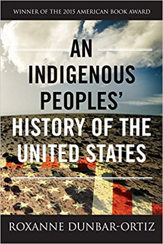 An Indigenous Peoples' History of the United States (REVISIONING HISTORY):  Dunbar-Ortiz, Roxanne: 9780807057834: Amazon.com: Books