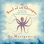 Soul of An Octopus: A Surprising Exploration into the Wonder of Consciousness   Sy Montgomery
