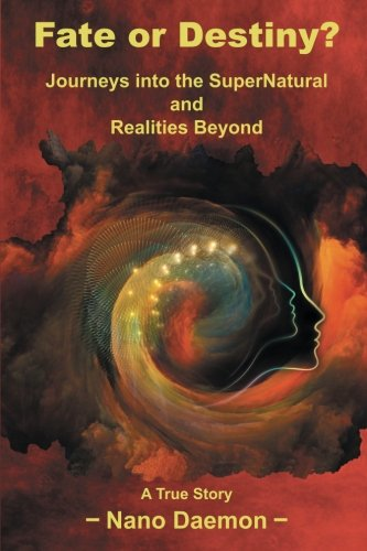 Fate or Destiny?: Journeys Into the SuperNatural and Realities Beyond pdf