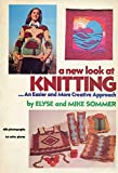 A New Look at Knitting...an Easier and More Creative Approach