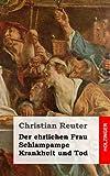 Der Ehrlichen Frau Schlampampe Krankheit und Tod, Christian Reuter, 1482666448