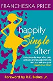 img - for Happily Single After: Living happily single after pain, heartbreaks and disappointments until you walk into your Happily Ever After book / textbook / text book