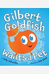 Gilbert Goldfish Wants a Pet Kindle Edition