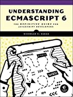 Understanding ECMAScript 6: The Definitive Guide for JavaScript Developers Front Cover