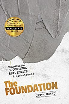 The Foundation: Branding for Successful Real Estate Professionals (Content and Growth for Real Estate Book 1) by [Craft, Chris]