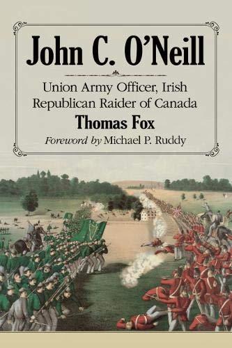 John C. O'Neill: Union Army Officer, Irish Republican Raider of Canada