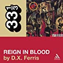 Slayer's 'Reign in Blood' (33 1/3 Series) Audiobook by D. X. Ferris Narrated by Christian Rummel