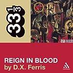 Slayer's 'Reign in Blood' (33 1/3 Series) | D. X. Ferris